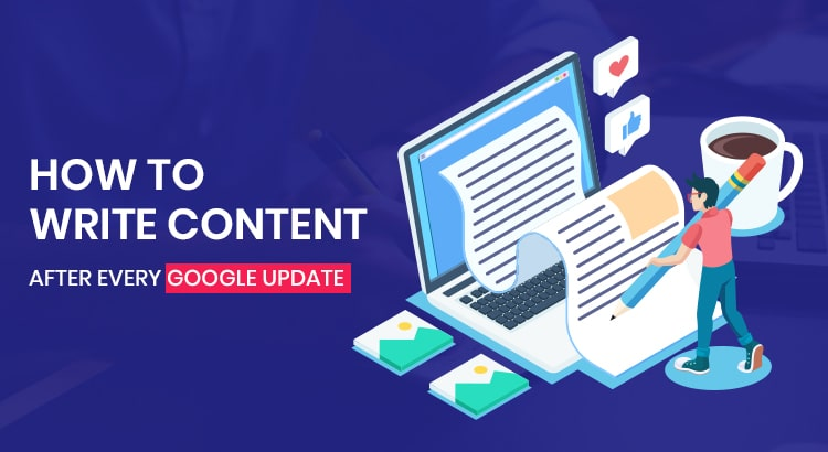 HOW-TO-WRITE-CONTENT-AFTER-EVERY-GOOGLE-UPDATE