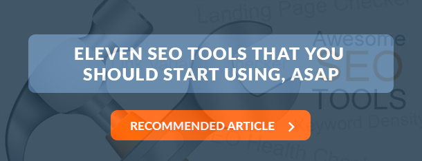 Eleven SEO Tools that You Should Start Using, ASAP