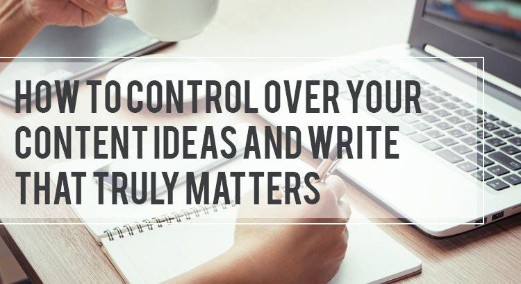how to control over your content ideas